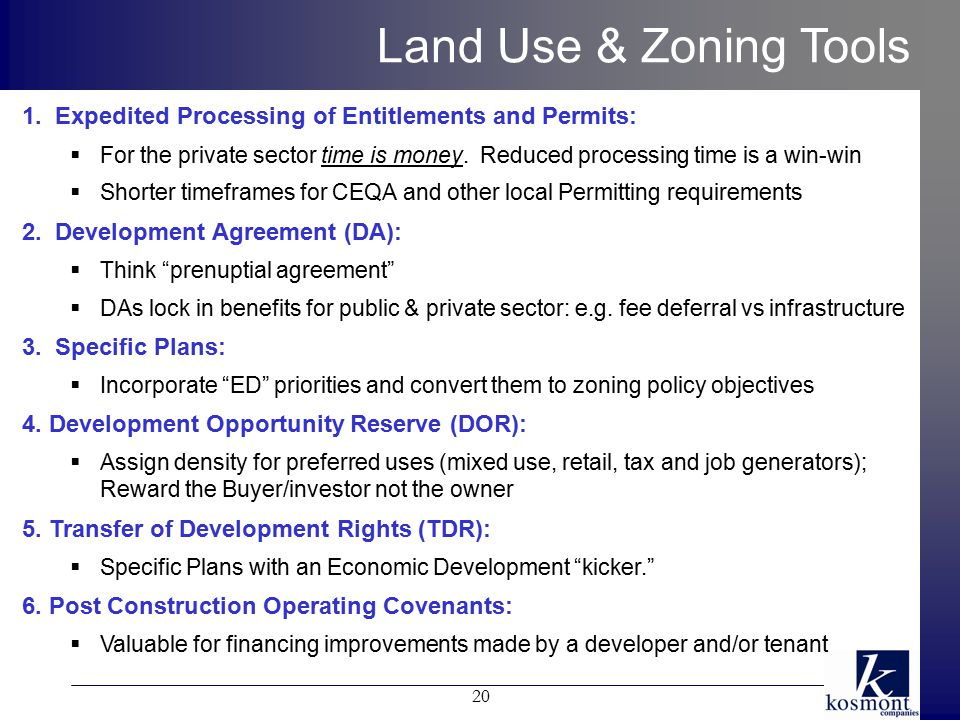 20 Land Use & Zoning Tools 1. Expedited Processing of Entitlements and Permits:  For the private sector time is money. Reduced processing time is a w