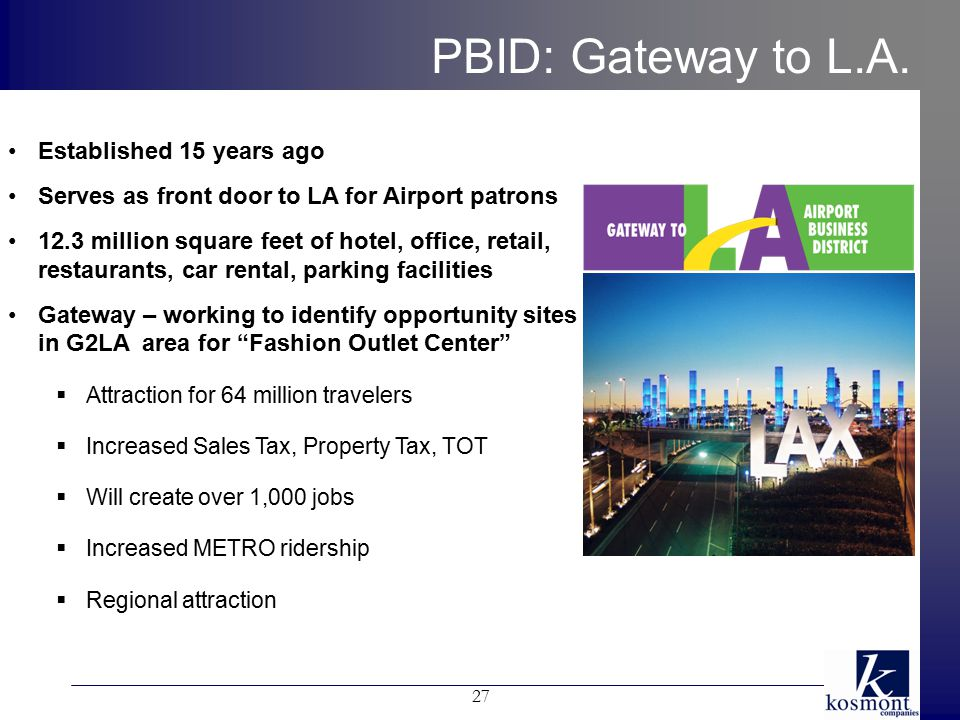 PBID: Gateway to L.A. Established 15 years ago Serves as front door to LA for Airport patrons 12.3 million square feet of hotel, office, retail, resta