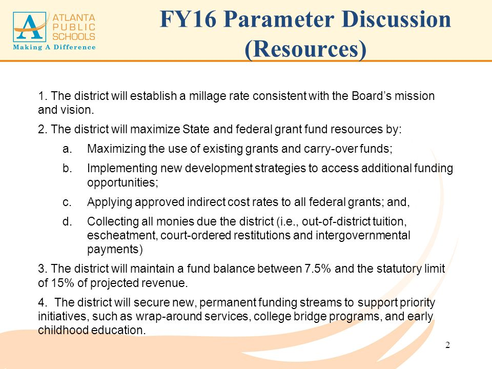 FY16 Parameter Discussion (Resources) 1. The district will establish a millage rate consistent with the Board's mission and vision. 2. The district wi