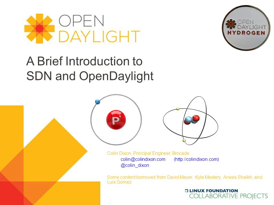 www.opendaylight.org A Brief Introduction to SDN and OpenDaylight Colin Dixon, Principal Engineer, Brocade colin@colindixon.com (http://colindixon.com