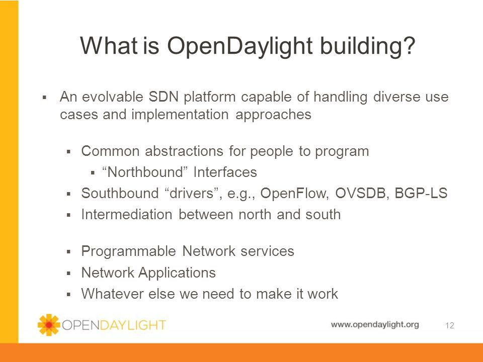 www.opendaylight.org  An evolvable SDN platform capable of handling diverse use cases and implementation approaches  Common abstractions for people