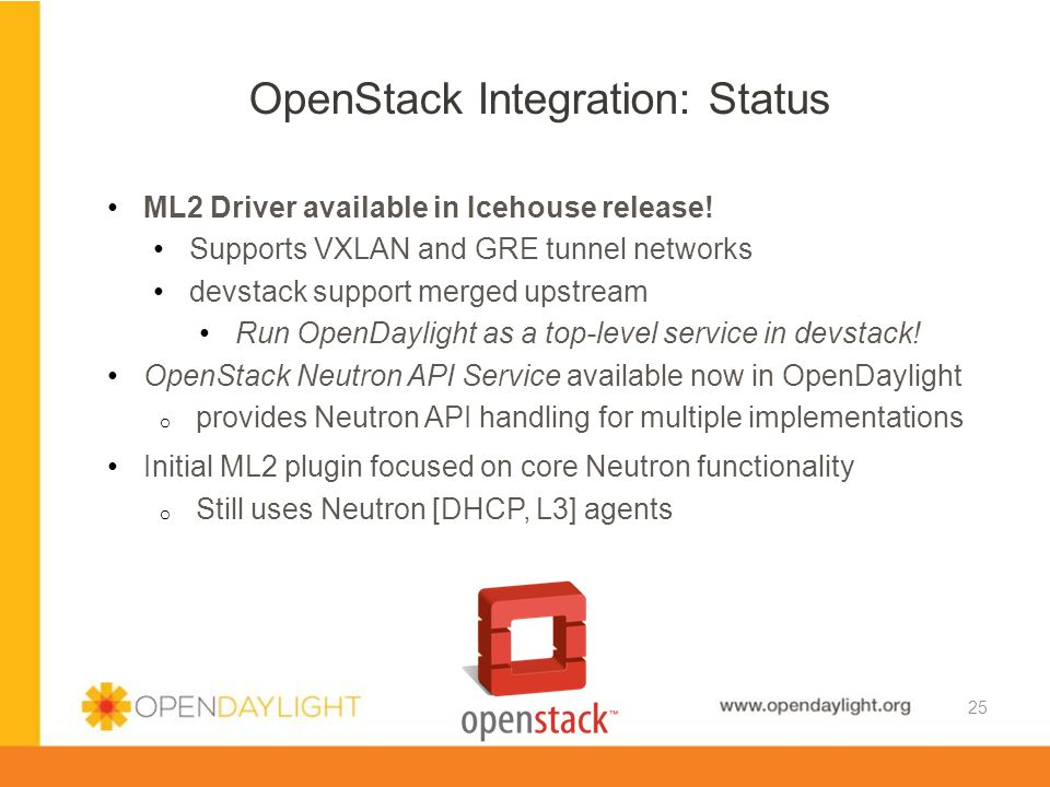 www.opendaylight.org ML2 Driver available in Icehouse release! Supports VXLAN and GRE tunnel networks devstack support merged upstream Run OpenDayligh
