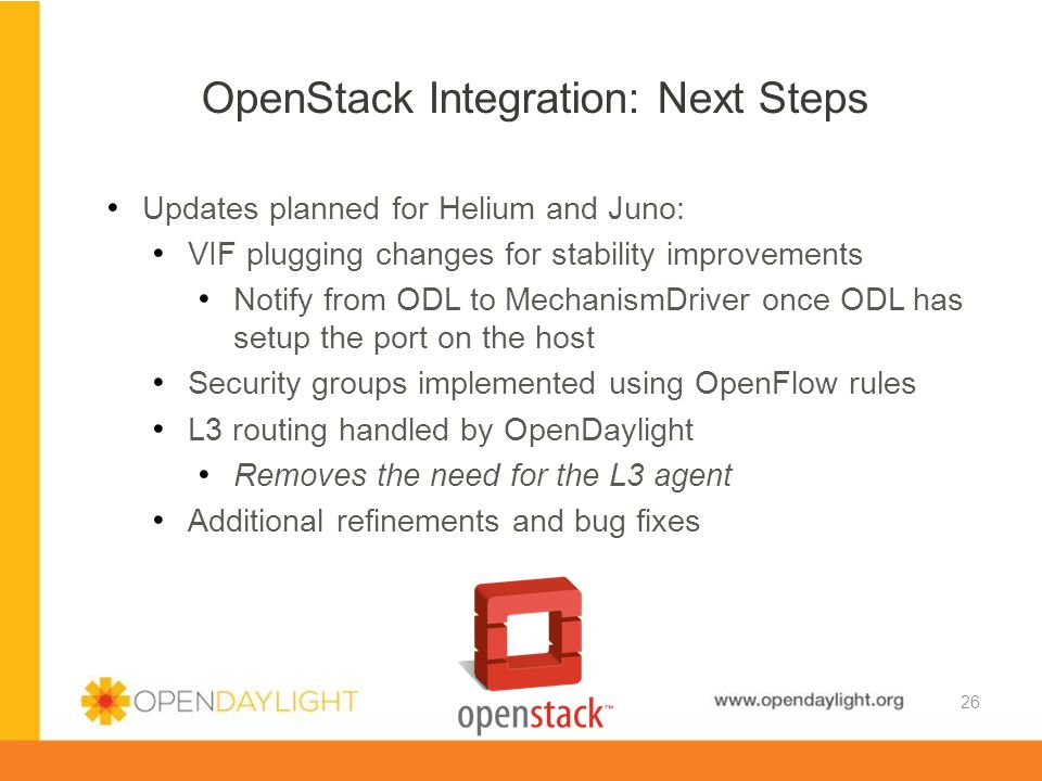 www.opendaylight.org Updates planned for Helium and Juno: VIF plugging changes for stability improvements Notify from ODL to MechanismDriver once ODL
