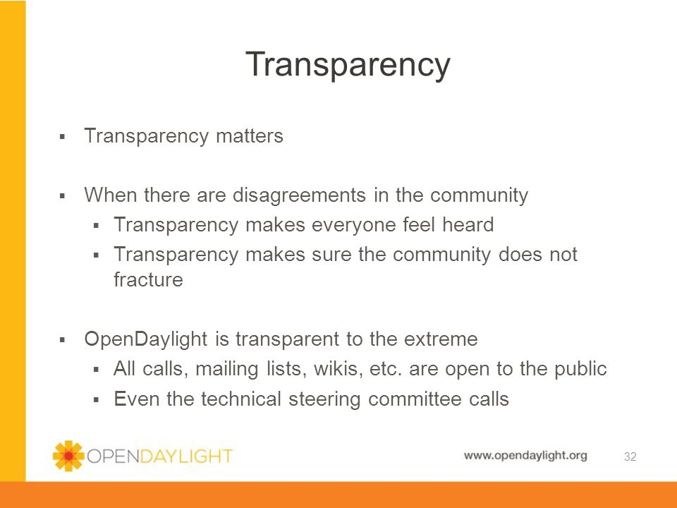 www.opendaylight.org  Transparency matters  When there are disagreements in the community  Transparency makes everyone feel heard  Transparency ma