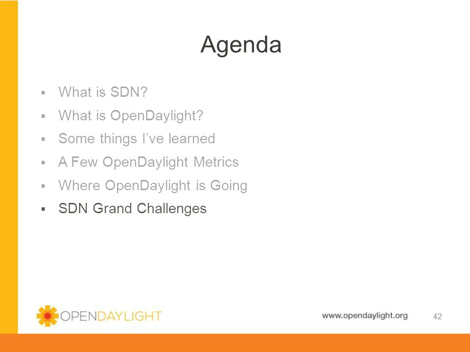 www.opendaylight.org  What is SDN?  What is OpenDaylight?  Some things I've learned  A Few OpenDaylight Metrics  Where OpenDaylight is Going  SD