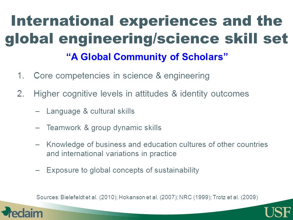 "International experiences and the global engineering/science skill set ""A Global Community of Scholars"" 1.Core competencies in science & engineering 2"