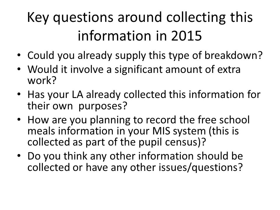Key questions around collecting this information in 2015 Could you already supply this type of breakdown? Would it involve a significant amount of ext