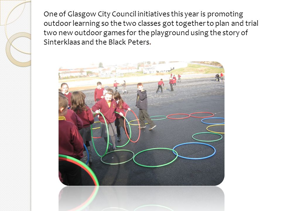 One of Glasgow City Council initiatives this year is promoting outdoor learning so the two classes got together to plan and trial two new outdoor games for the playground using the story of Sinterklaas and the Black Peters.