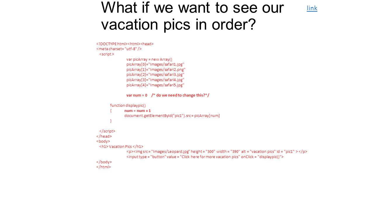 What if we want to see our vacation pics in order? var picArray = new Array() picArray[0]=