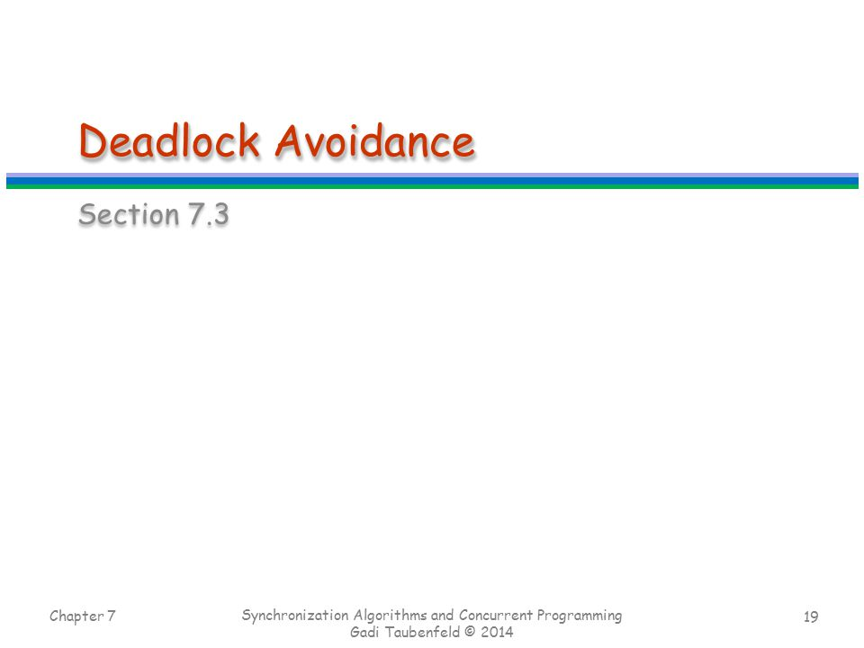19 Deadlock Avoidance Section 7.3 Chapter 7 Synchronization Algorithms and Concurrent Programming Gadi Taubenfeld © 2014