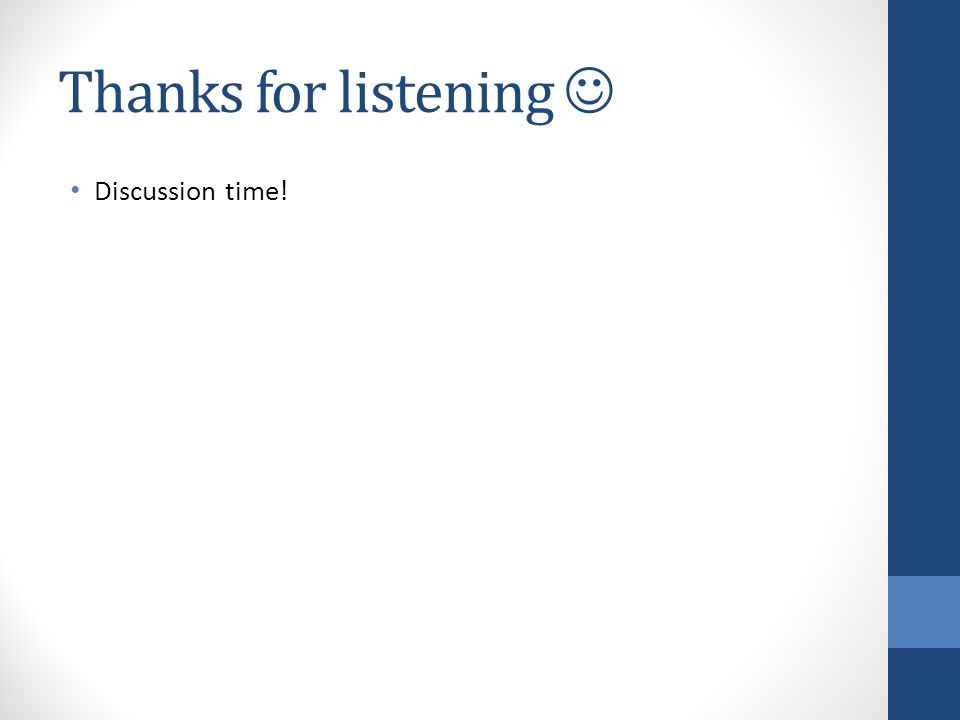 Thanks for listening Discussion time!