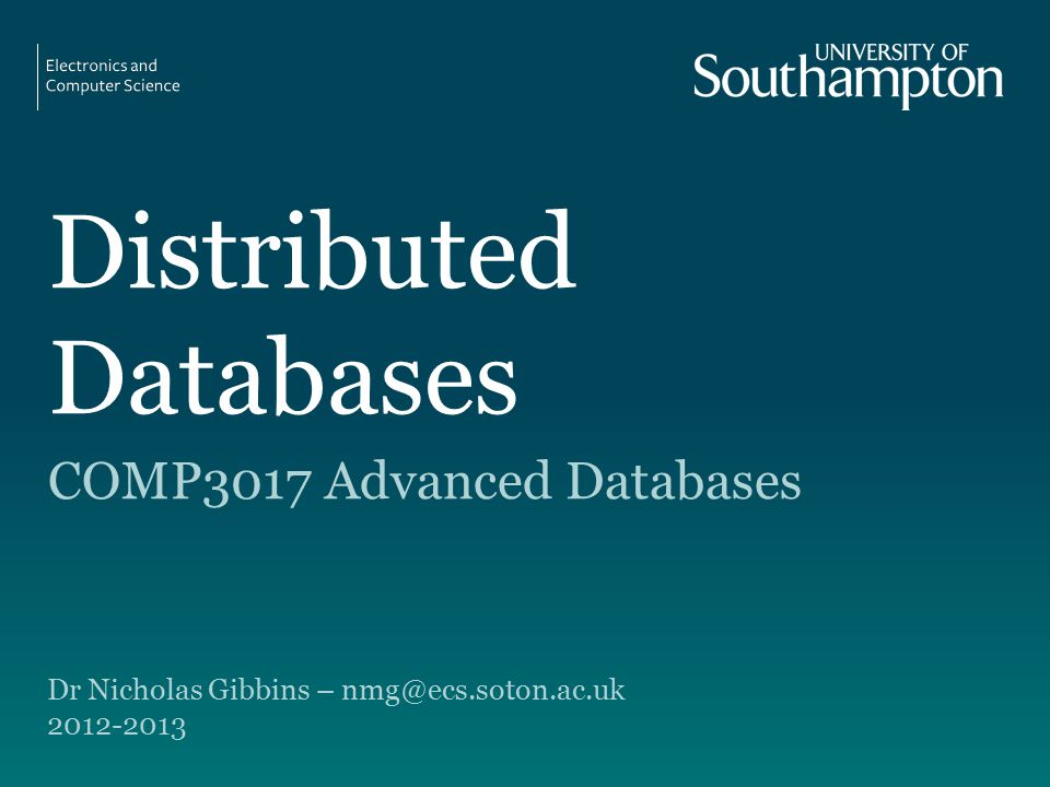 Distributed Databases COMP3017 Advanced Databases Dr Nicholas Gibbins –