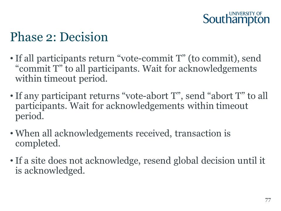Phase 2: Decision If all participants return vote-commit T (to commit), send commit T to all participants.