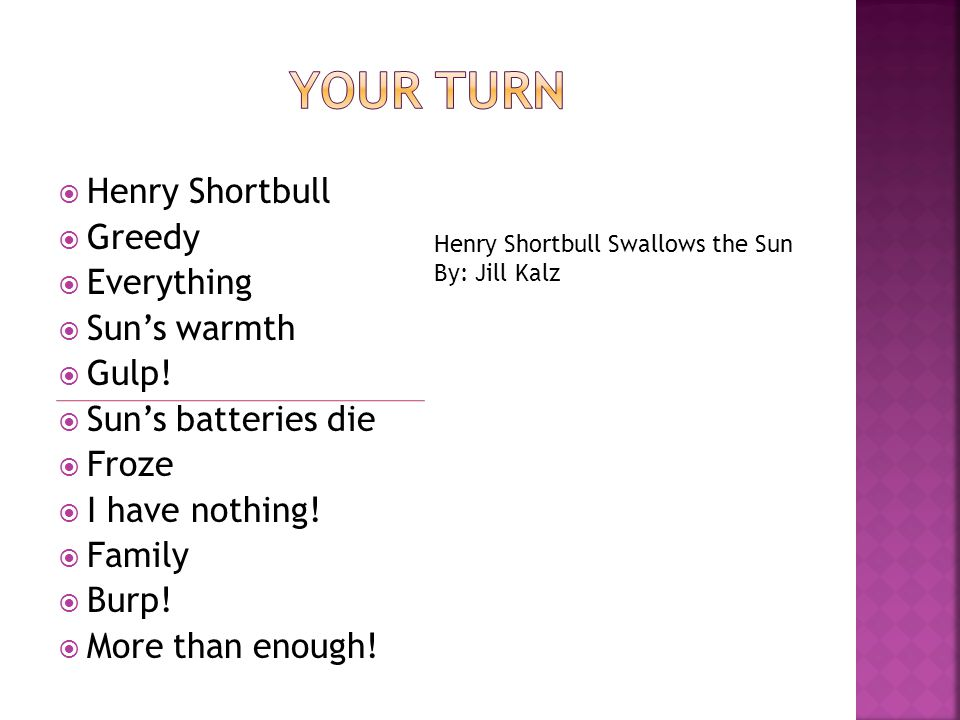  Henry Shortbull  Greedy  Everything  Sun's warmth  Gulp!  Sun's batteries die  Froze  I have nothing!  Family  Burp!  More than enough! He
