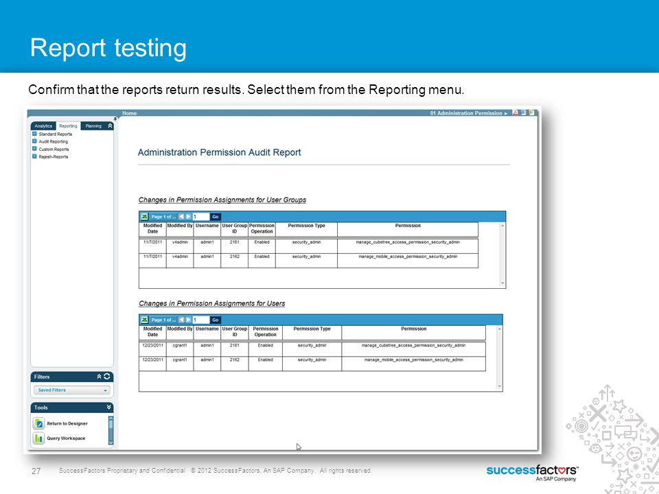 27 SuccessFactors Proprietary and Confidential © 2012 SuccessFactors, An SAP Company. All rights reserved. Report testing Confirm that the reports ret
