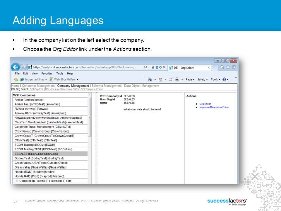 37 SuccessFactors Proprietary and Confidential © 2012 SuccessFactors, An SAP Company. All rights reserved. Adding Languages In the company list on the