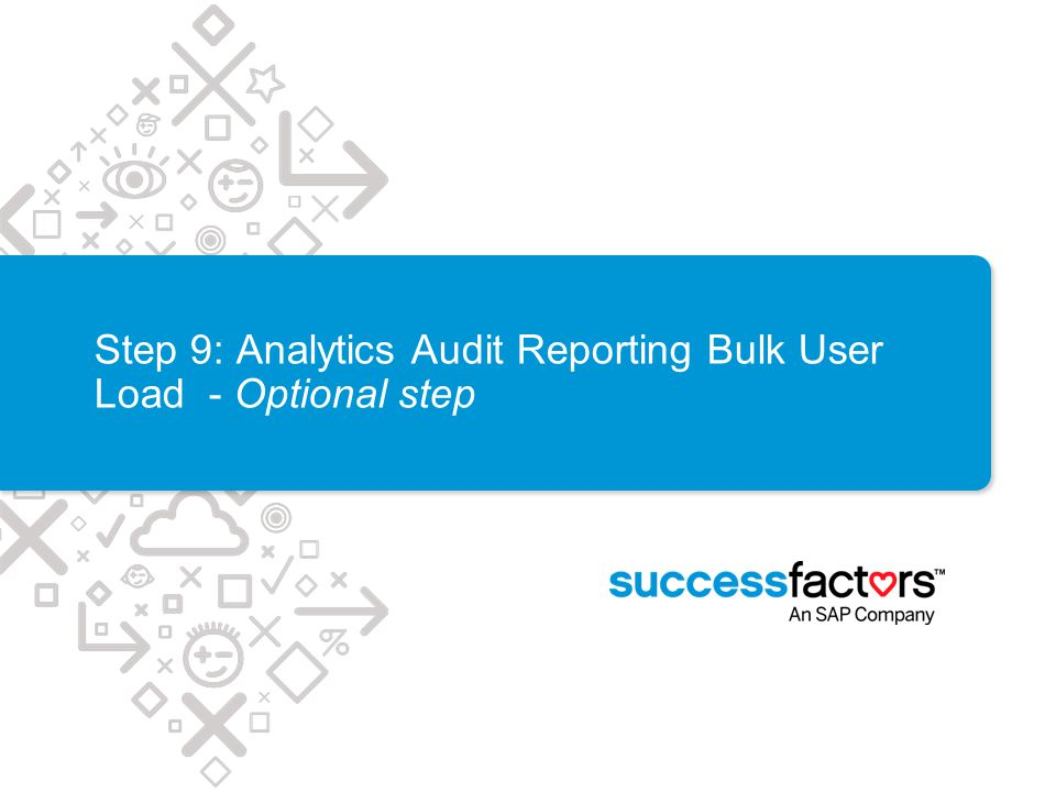Step 9: Analytics Audit Reporting Bulk User Load - Optional step