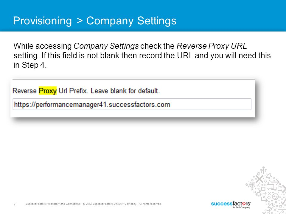 7 SuccessFactors Proprietary and Confidential © 2012 SuccessFactors, An SAP Company. All rights reserved. Provisioning > Company Settings While access