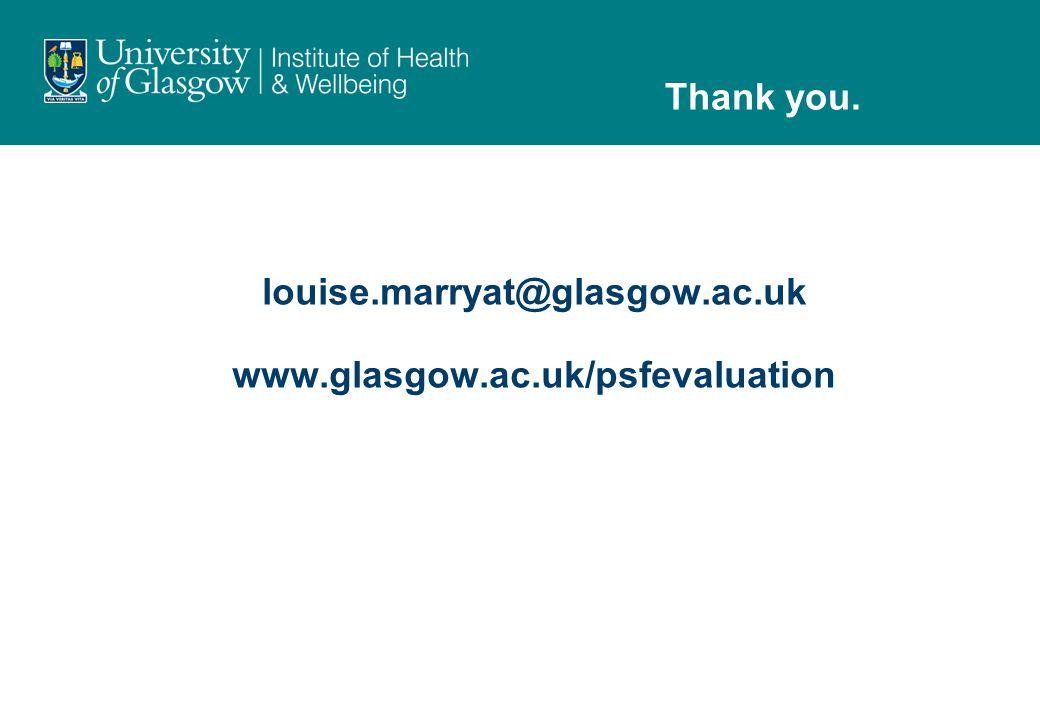 Thank you. louise.marryat@glasgow.ac.uk www.glasgow.ac.uk/psfevaluation