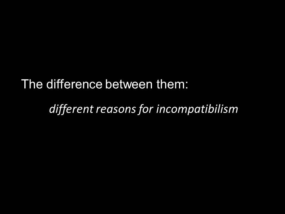 The difference between them: different reasons for incompatibilism