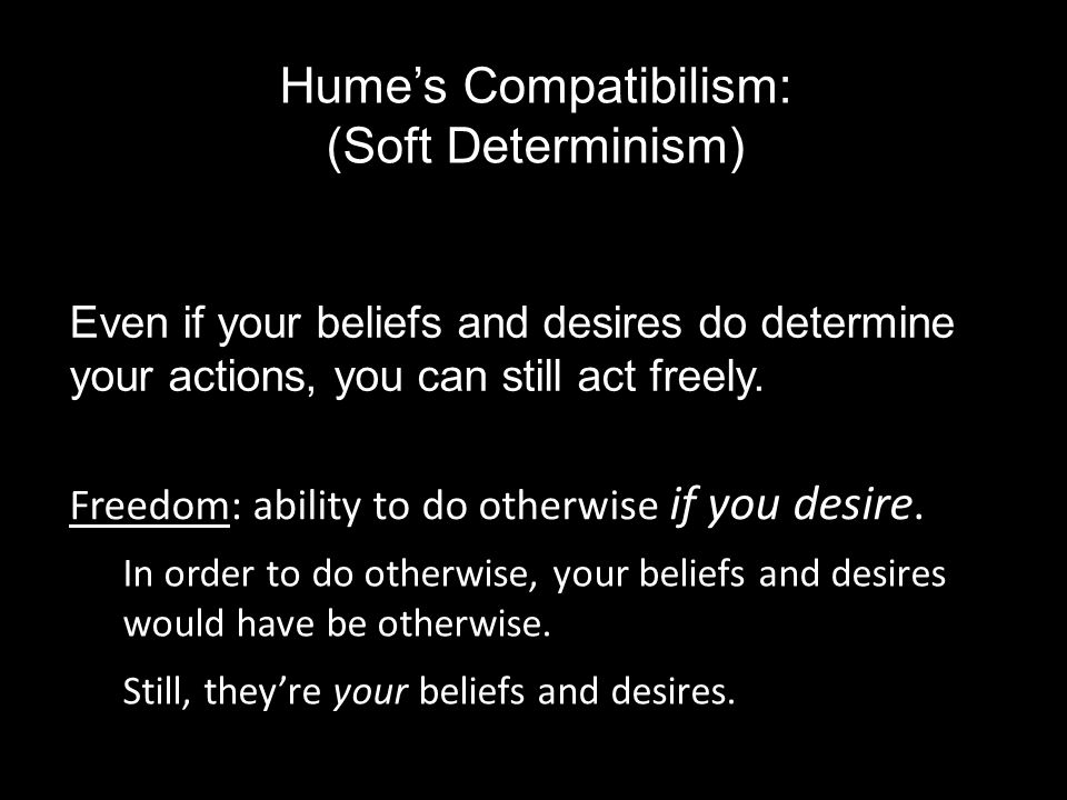 Even if your beliefs and desires do determine your actions, you can still act freely.