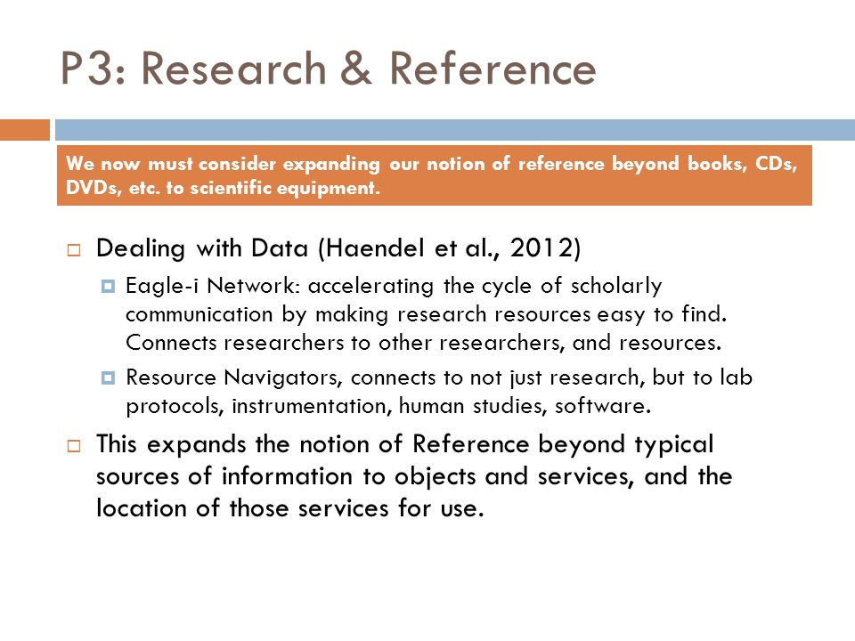 P3: Research & Reference  Dealing with Data (Haendel et al., 2012)  Eagle-i Network: accelerating the cycle of scholarly communication by making res