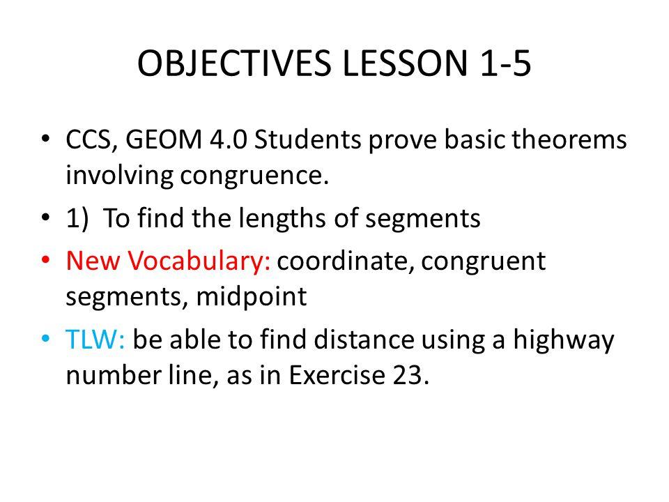 POD WEDNESDAY 20 OCTOBER 10 Warm-up (TB page 30, #s 2-20 E) WB p269 1C: Reading/Writing Math Symbols (10 mins) Lesson 1-5: Measuring Segments CSYN, TB p 31, #s 1-9 (8 mins) DNG WB p 16-19 (30 mins) TB p33, #s 1-15 Odd; p34 #s 16-36 E; (11 exs) MCP p35, #s39-54 All (16 exercises) WB p 257 P1-5; p258 GPS ex 34 (15 exercises) (Total of 42 exercises: All due BOC Thursday) Wrap-up 5 mins Exit quiz