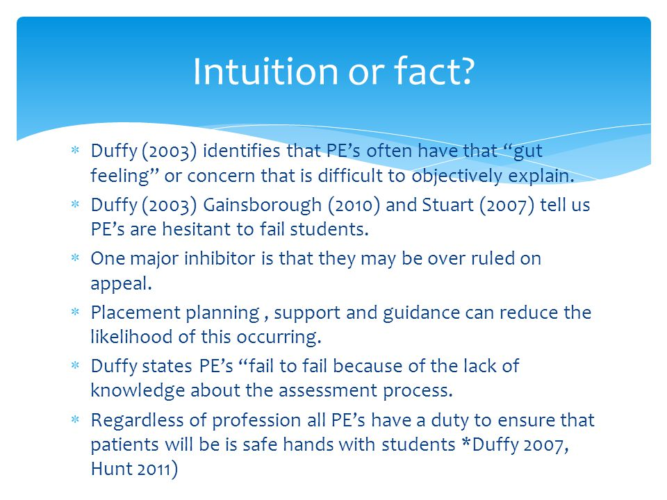  Duffy (2003) identifies that PE's often have that gut feeling or concern that is difficult to objectively explain.