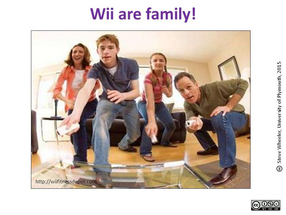 Wii are family! http://wiifitnessdepot.com Steve Wheeler, University of Plymouth, 2015