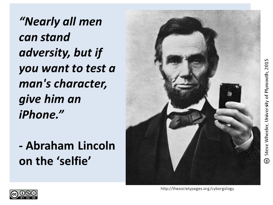 """http://thesocietypages.org/cyborgology """"Nearly all men can stand adversity, but if you want to test a man's character, give him an iPhone."""" - Abraham"""