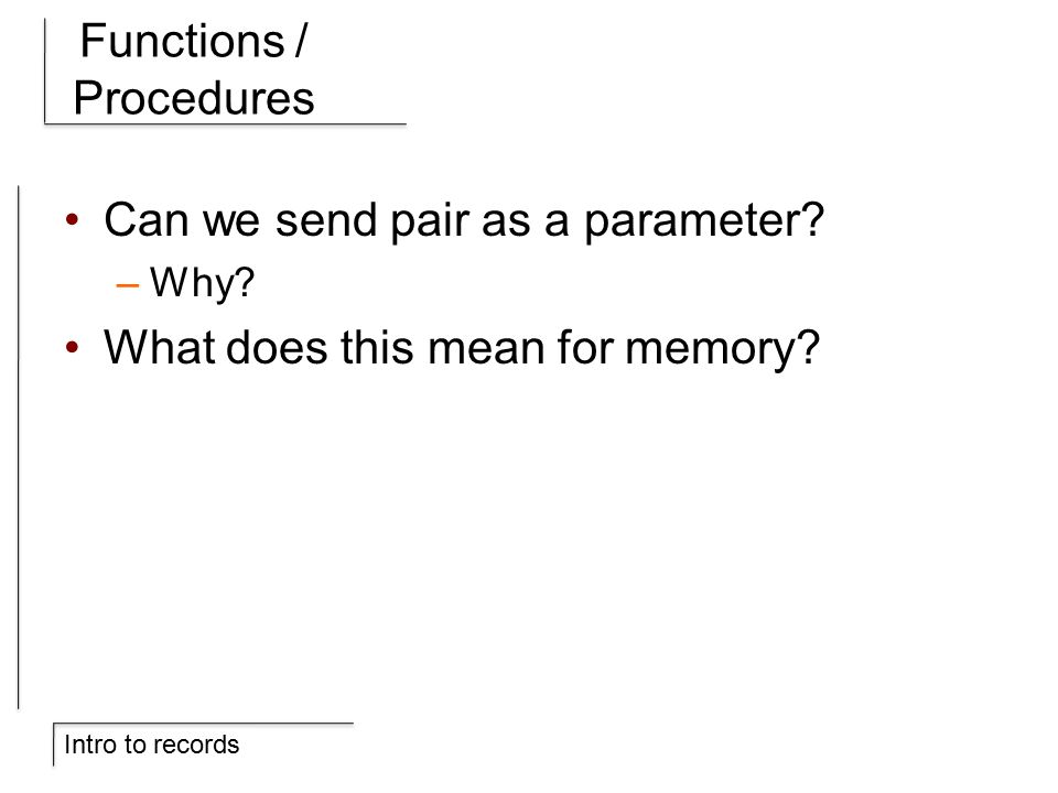 Intro to records Functions / Procedures Can we send pair as a parameter.