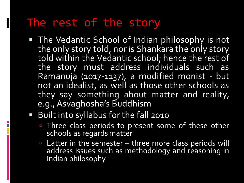 The rest of the story  The Vedantic School of Indian philosophy is not the only story told, nor is Shankara the only story told within the Vedantic s