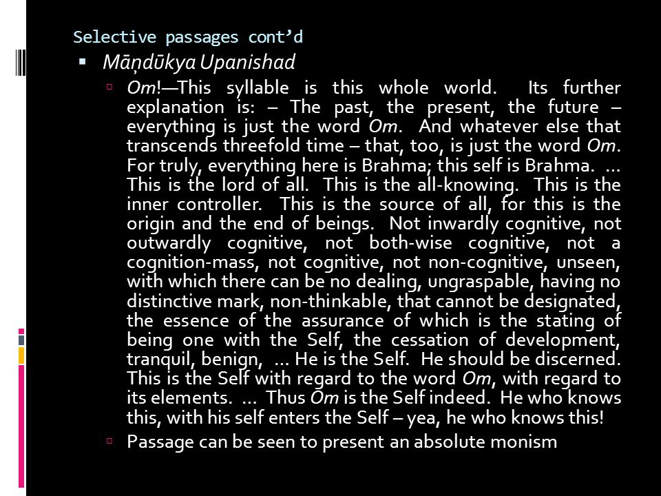 Selective passages cont'd  Māņdūkya Upanishad  Om!—This syllable is this whole world. Its further explanation is: – The past, the present, the futur