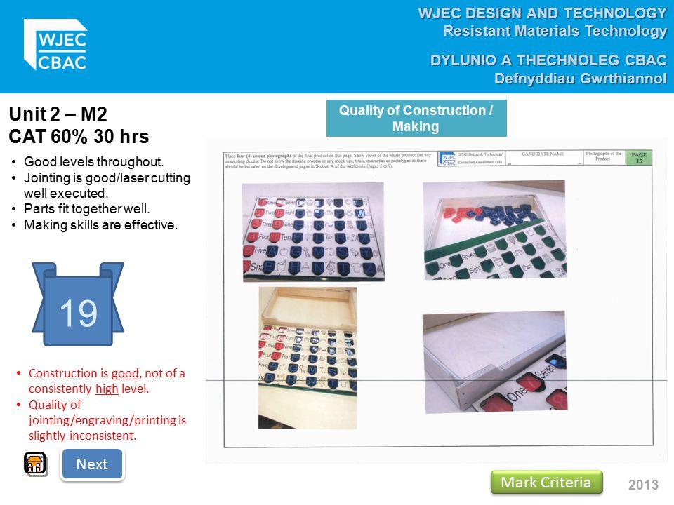 WJEC DESIGN AND TECHNOLOGY Resistant Materials Technology DYLUNIO A THECHNOLEG CBAC Defnyddiau Gwrthiannol 2013 Unit 2 – M2 CAT 60% 30 hrs 19 Good lev