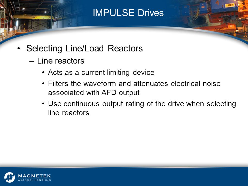 Selecting Line/Load Reactors –Line reactors Acts as a current limiting device Filters the waveform and attenuates electrical noise associated with AFD