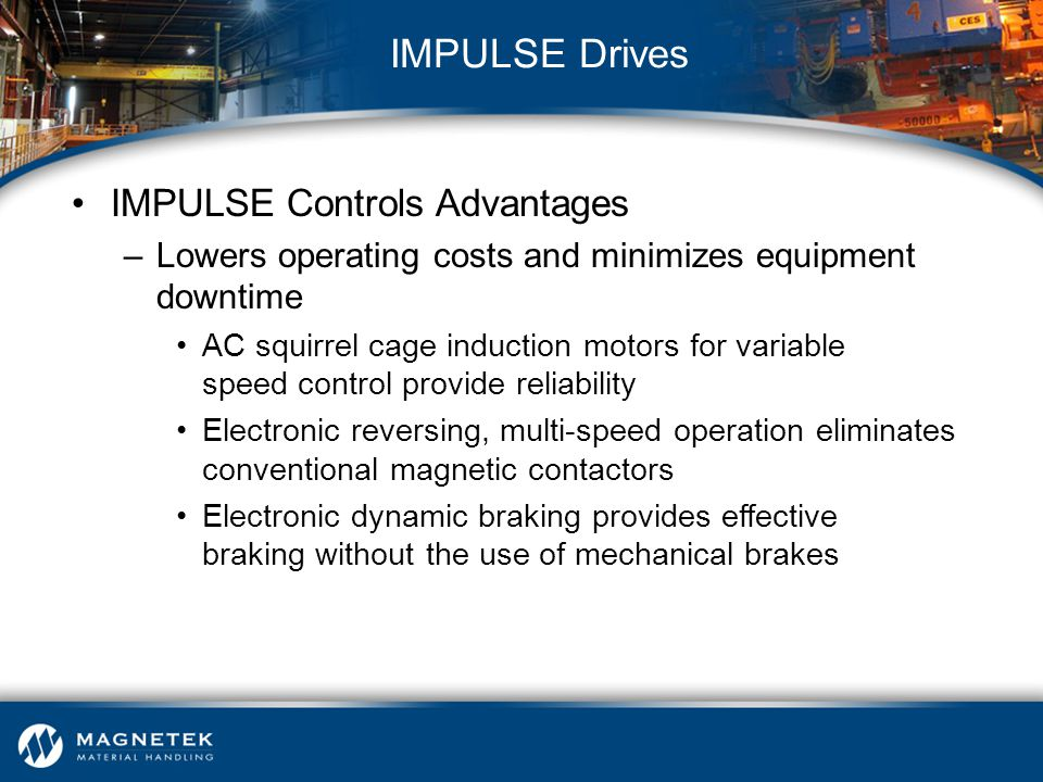 IMPULSE Controls Advantages –Lowers operating costs and minimizes equipment downtime AC squirrel cage induction motors for variable speed control prov