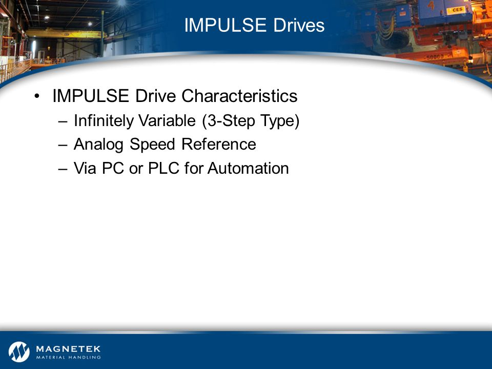 IMPULSE Drive Characteristics –Infinitely Variable (3-Step Type) –Analog Speed Reference –Via PC or PLC for Automation IMPULSE Drives