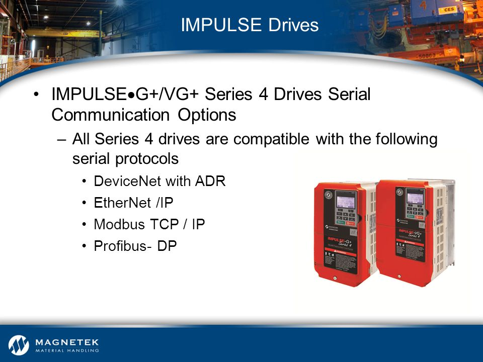 IMPULSE  G+/VG+ Series 4 Drives Serial Communication Options –All Series 4 drives are compatible with the following serial protocols DeviceNet with A