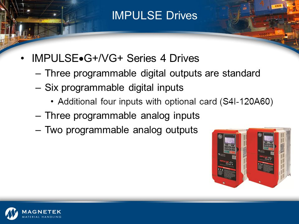 IMPULSE  G+/VG+ Series 4 Drives –Three programmable digital outputs are standard –Six programmable digital inputs Additional four inputs with optiona