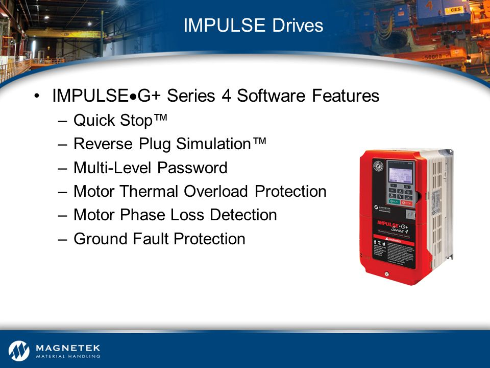 –Quick Stop™ –Reverse Plug Simulation™ –Multi-Level Password –Motor Thermal Overload Protection –Motor Phase Loss Detection –Ground Fault Protection I