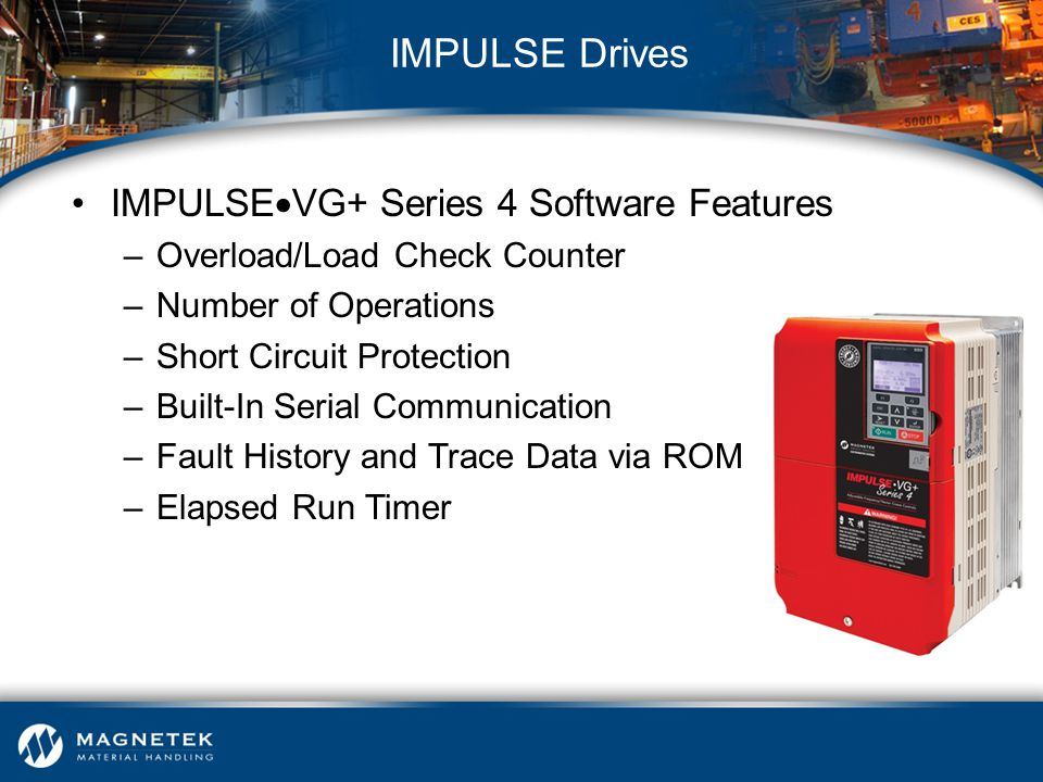 IMPULSE  VG+ Series 4 Software Features –Overload/Load Check Counter –Number of Operations –Short Circuit Protection –Built-In Serial Communication –