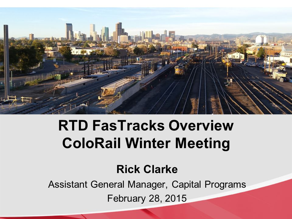 The RTD FasTracks Plan 122 miles of new light rail and commuter rail 18 miles of Bus Rapid Transit (BRT) service 31 new Park-n-Rides; more than 21,000 new parking spaces Enhanced Bus Network & Transit Hubs Redevelopment of Denver Union Station 57 new rail and/or BRT stations Opportunities for Transit Oriented Communities