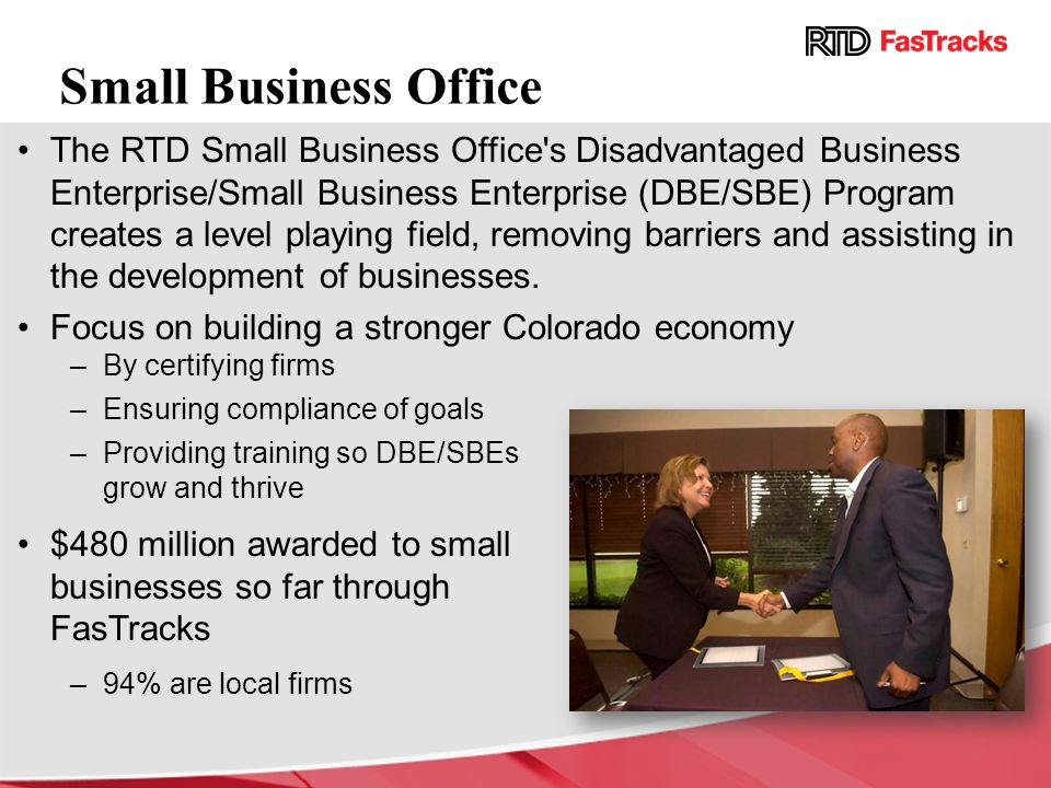 Small Business Office The RTD Small Business Office's Disadvantaged Business Enterprise/Small Business Enterprise (DBE/SBE) Program creates a level pl