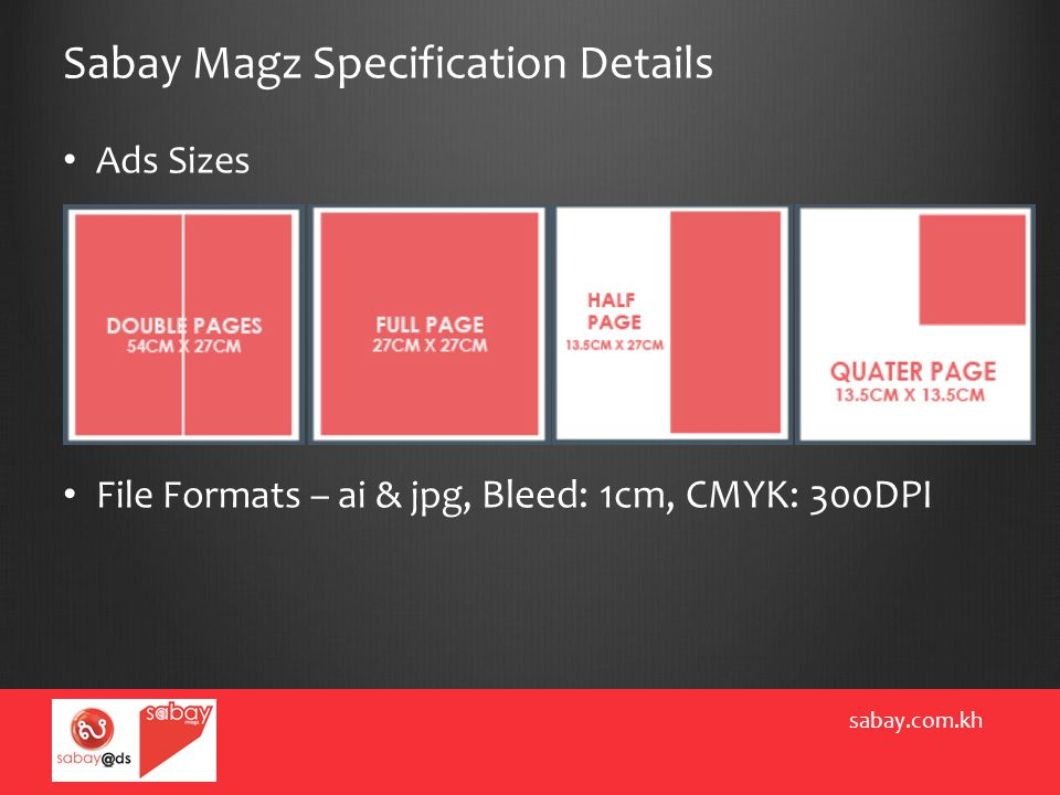 Sabay Magz Specification Details sabay.com.kh Ads Sizes File Formats – ai & jpg, Bleed: 1cm, CMYK: 300DPI