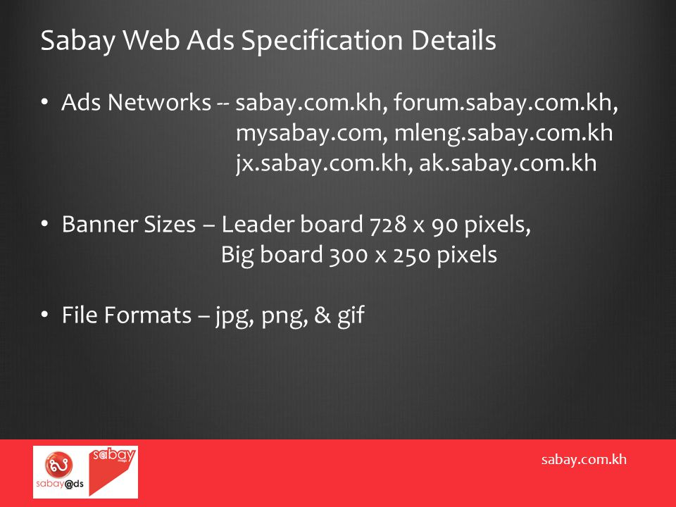 Sabay Web Ads Specification Details sabay.com.kh Ads Networks -- sabay.com.kh, forum.sabay.com.kh, mysabay.com, mleng.sabay.com.kh jx.sabay.com.kh, ak