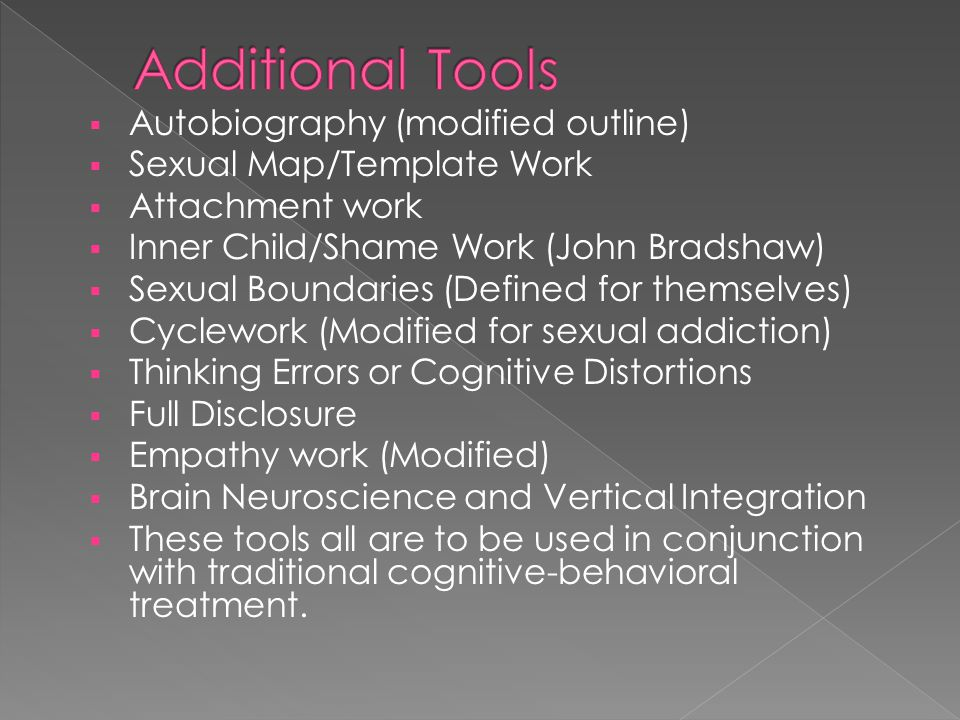  Autobiography (modified outline)  Sexual Map/Template Work  Attachment work  Inner Child/Shame Work (John Bradshaw)  Sexual Boundaries (Defined