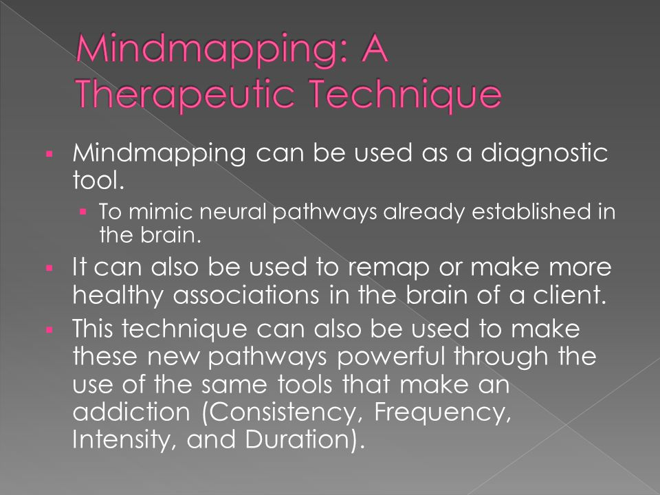  Mindmapping can be used as a diagnostic tool.  To mimic neural pathways already established in the brain.  It can also be used to remap or make mo