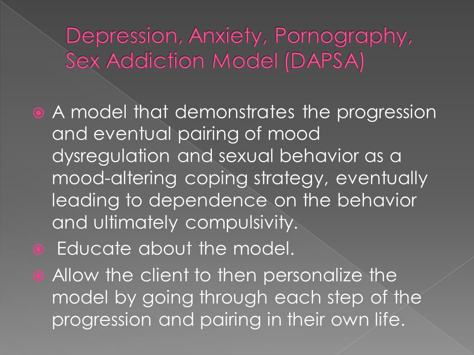  A model that demonstrates the progression and eventual pairing of mood dysregulation and sexual behavior as a mood-altering coping strategy, eventua