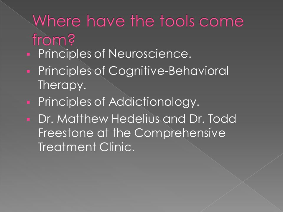  Principles of Neuroscience.  Principles of Cognitive-Behavioral Therapy.  Principles of Addictionology.  Dr. Matthew Hedelius and Dr. Todd Freest