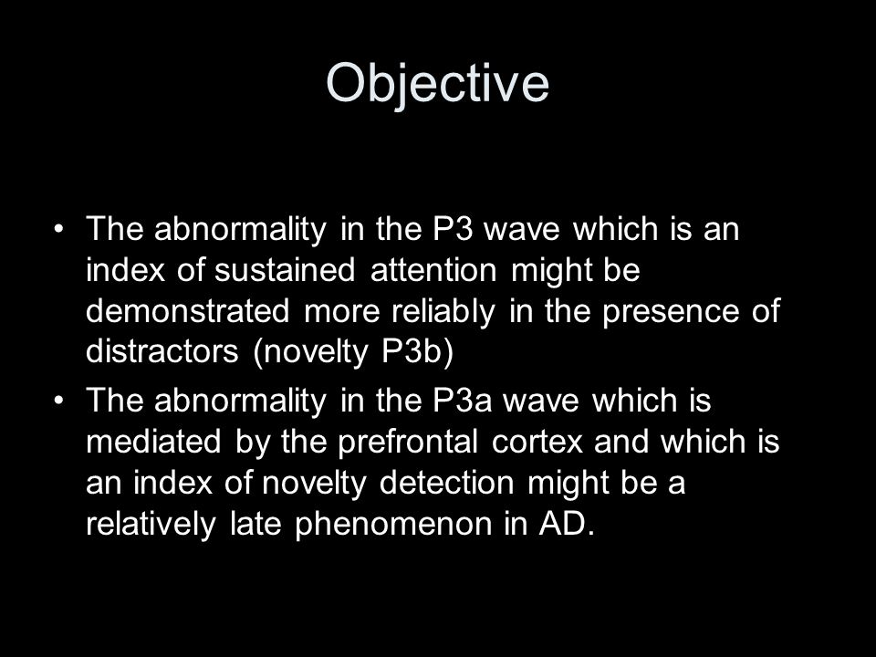 Objective The abnormality in the P3 wave which is an index of sustained attention might be demonstrated more reliably in the presence of distractors (